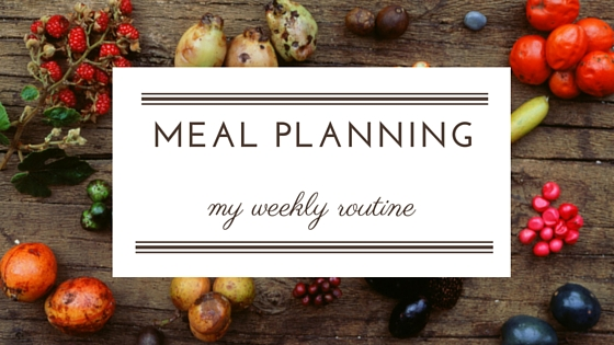 Meal Planning: My Weekly Routine