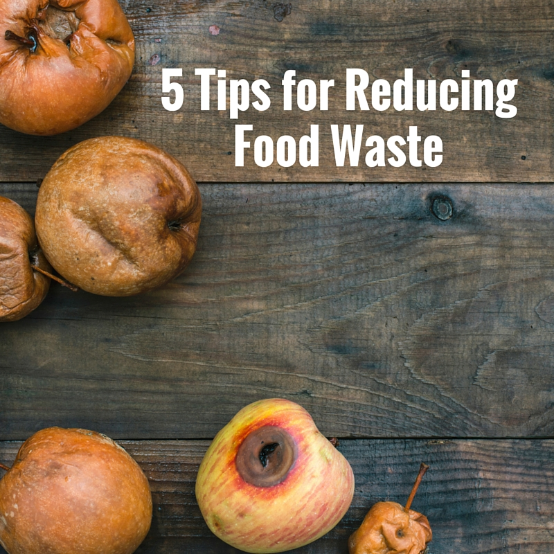 5 Tips for Reducing Food Waste