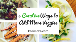 5 Creative Ways to Add MORE Vegetables to Your Plate