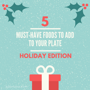 5 Foods to Add to Your Holiday Food List